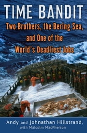 Time Bandit - Two Brothers, the Bering Sea, and One of the World's Deadliest Jobs ebook by Andy Hillstrand, Johnathan Hillstrand, Malcolm MacPherson