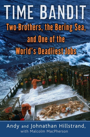 Time Bandit - Two Brothers, the Bering Sea, and One of the World's Deadliest Jobs ebook by Andy Hillstrand,Johnathan Hillstrand,Malcolm MacPherson