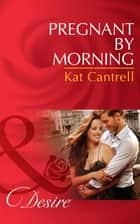 Pregnant by Morning (Mills & Boon Desire) ebook by Kat Cantrell