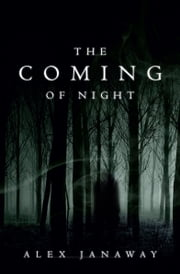 The Coming of Night ebook by Alex Janaway