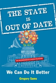 The State Is Out of Date - We Can Do It Better ebook by Gregory Sams