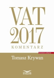 VAT 2017. Komentarz ebook by Tomasz Krywan