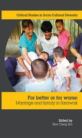 For Better or Worse: Marriage and family in Sarawak ebook by