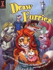 Draw Furries - How to Create Anthropomorphic and Fantasy Animals ebook by Lindsay Cibos,Jared Hodges