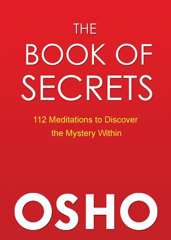 The Book of Secrets - 112 Meditations to Discover the Mystery Within ebook by Osho