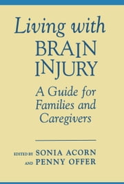 Living With Brain Injury - A Guide for Families and Caregivers ebook by Sonia Acorn,Penny Offer