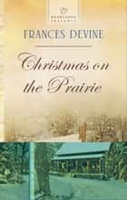 Christmas on the Prairie ebook by Frances Devine