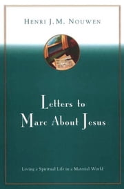Letters to Marc About Jesus - Living a Spiritual Life in a Material World ebook by Henri J. M. Nouwen