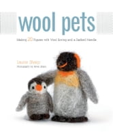 Wool Pets: Making 20 Figures with Wool Roving and a Barbed Needle ebook by Laurie Sharp,Kevin Sharp