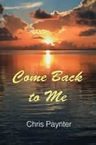 Come Back to Me ebook by Chris Paynter