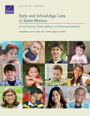 Early and School-Age Care in Santa Monica - Current System, Policy Options, and Recommendations: Executive Summary ebook by Ashley Pierson,Lynn A. Karoly,Megan K. Beckett,Gail L. Zellman