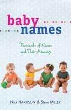 Baby Names: Thousands of Names and Their Meanings ebook by Nick Harrison,Steve Miller