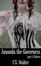 Amanda the Governess: Robert ebook by C.V. Walter