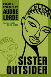 Sister Outsider - Essays and Speeches ebook by Audre Lorde,Cheryl Clarke