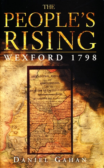 The People's Rising - The Great Wexford Rebellion of 1798 ebook by Daniel Gahan