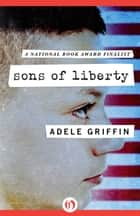 Sons of Liberty ebook by Adele Griffin