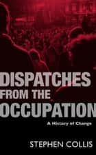 Dispatches from the Occupation eBook por Stephen Collis