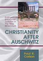 Christianity After Auschwitz ebook by Paul R. Carlson, EdD