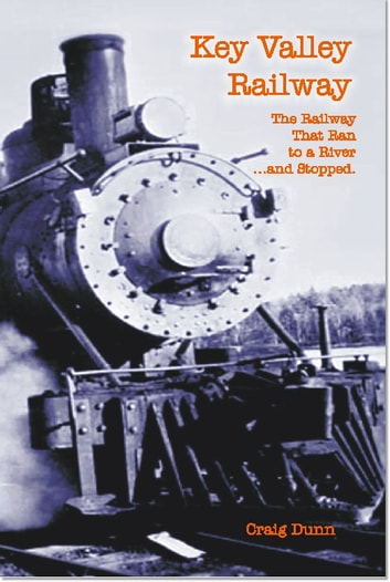Key Valley Railway - The Railway That Ran to a River …and Stopped. ebook by Craig Dunn