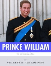 The British Royal Family: The Life of Prince William, Duke of Cambridge ebook by Charles River Editors