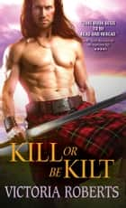 Kill or Be Kilt ebook by