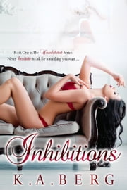 Inhibitions - The UnInhibited Series, #1 ebook by K.A. Berg