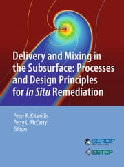 Delivery and Mixing in the Subsurface - Processes and Design Principles for In Situ Remediation ebook by Peter K. Kitanidis,Perry L. McCarty