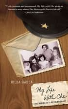 My Life with Che - The Making of a Revolutionary ebook by Hilda Gadea