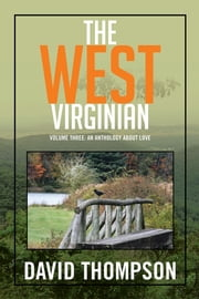 The West Virginian - Volume Three: An Anthology About Love ebook by David Thompson