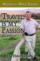 Travel is my Passion ebook by Jim Hendrickson