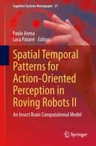 Spatial Temporal Patterns for Action-Oriented Perception in Roving Robots II ebook by Paolo Arena,Luca Patanè