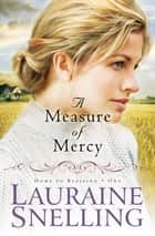 Measure of Mercy, A ebook by Lauraine Snelling