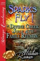 Sparks Fly! A Divine Creek July 4th Family Reunion ebook by Heather Rainier