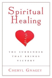 Spiritual Healing - The Surrender That Brings Victory ebook by Cheryl Gnagey
