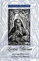 Lectio Divina and the Practice of Teresian Prayer ebook by Sam Anthony Morello, OCD
