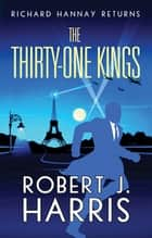 The Thirty-One Kings - Richard Hannay Returns - A thrilling adventure ebook by Robert J. Harris