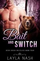 Bait and Switch - Bear Creek Grizzlies, #4 ebook by Layla Nash