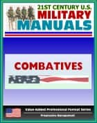 21st Century U.S. Military Manuals: Combatives Field Manual - FM 3-25.150, FM 21-150 (Value-Added Professional Format Series) ebook by Progressive Management