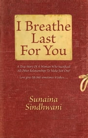 I Breathe Last For You ebook by Sunaina Sindhwani