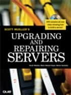 Upgrading and Repairing Servers ebook by Mark Edward Soper,Barrie Sosinsky,Scott Mueller