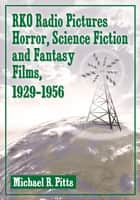 RKO Radio Pictures Horror, Science Fiction and Fantasy Films, 1929–1956 ebook by Michael R. Pitts