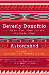 Astonished - A Story of Healing and Finding Grace ebook by Beverly Donofrio