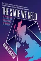 The State We Need - Keys to the Renaissance of Britain ebook by Michael Meacher