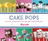 Cake Pops - Tips, Tricks, and Recipes for More Than 40 Irresistible Mini Treats ebook by Angie Dudley; Bakerella