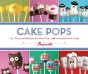 Cake Pops - Tips, Tricks, and Recipes for More Than 40 Irresistible Mini Treats ebook by Kobo.Web.Store.Products.Fields.ContributorFieldViewModel