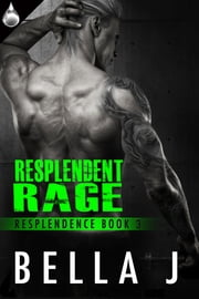 Resplendent Rage ebook by Bella J