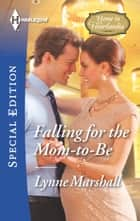 Falling for the Mom-to-Be ebook by Lynne Marshall