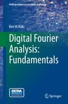 Digital Fourier Analysis: Fundamentals ebook by Ken'iti Kido