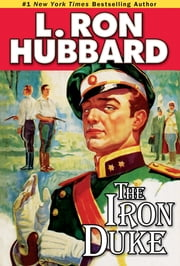 The Iron Duke - A Novel of Rogues, Romance, and Royal Con Games in 1930s Europe ebook by L. Ron Hubbard