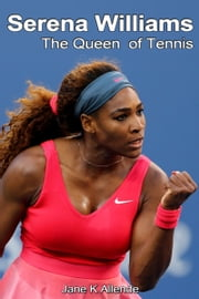 Serena Williams: The Queen of Tennis ebook by Jane K Allende